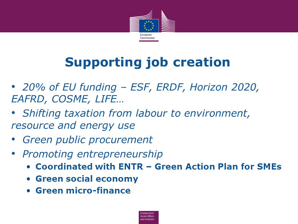 Supporting job creation 20% of EU funding – ESF, ERDF, Horizon 2020, EAFRD, COSME, LIFE… Shifting taxation from labour to environment, resource and en