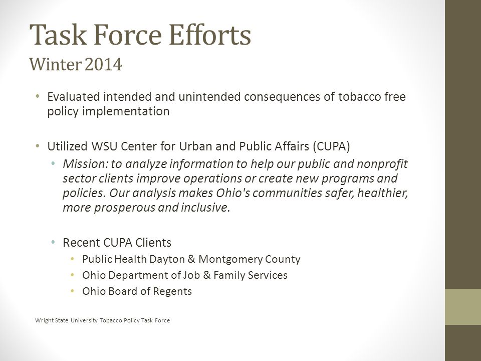 Evaluated intended and unintended consequences of tobacco free policy implementation Utilized WSU Center for Urban and Public Affairs (CUPA) Mission: