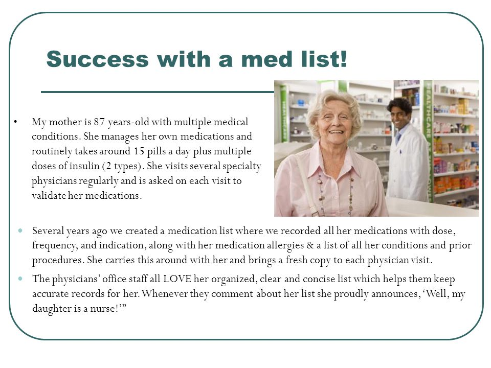 Success with a med list! Several years ago we created a medication list where we recorded all her medications with dose, frequency, and indication, al