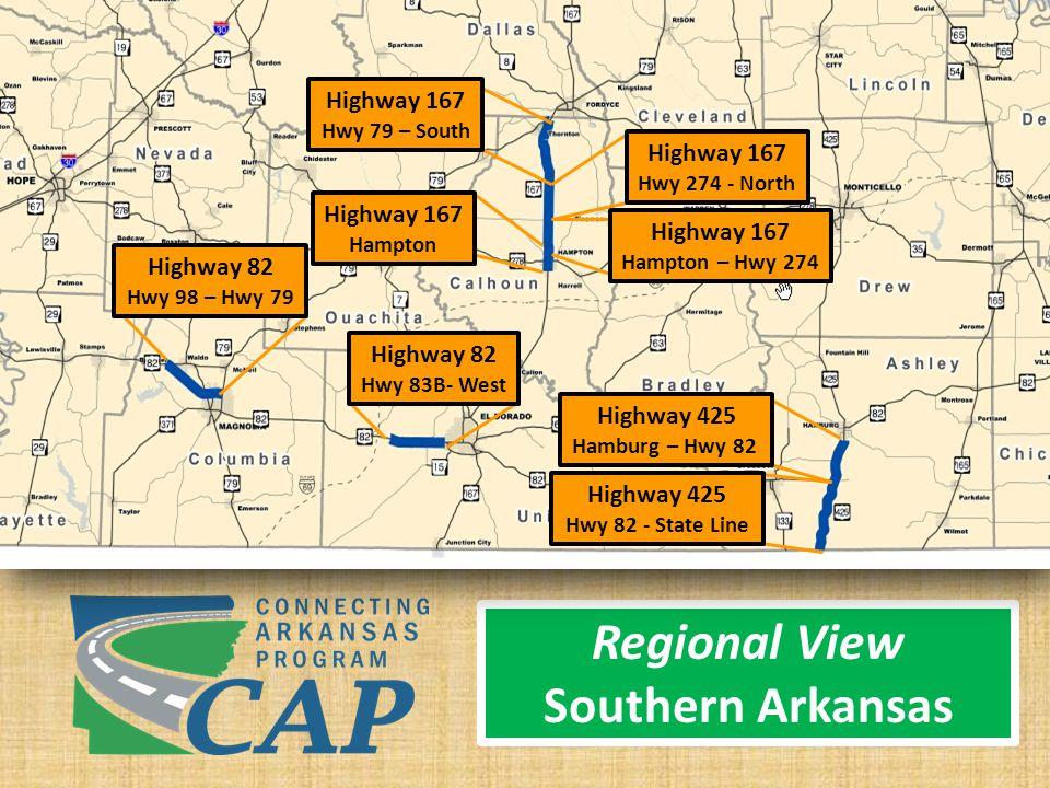 Regional View Southern Arkansas Highway 167 Hwy 79 – South Highway 167 Hwy 274 - North Highway 167 Hampton – Hwy 274 Highway 425 Hamburg – Hwy 82 Highway 425 Hwy 82 - State Line Highway 82 Hwy 83B- West Highway 167 Hampton Highway 82 Hwy 98 – Hwy 79