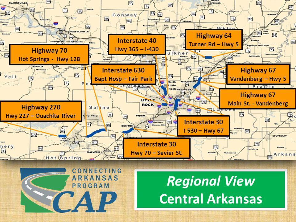 Regional View Central Arkansas Highway 70 Hot Springs - Hwy 128 Interstate 40 Hwy 365 – I-430 Highway 64 Turner Rd – Hwy 5 Interstate 630 Bapt Hosp – Fair Park Highway 67 Vandenberg – Hwy 5 Highway 67 Main St.