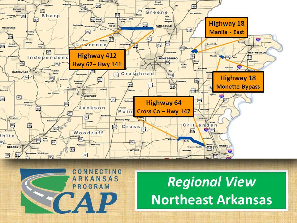 Regional View Northeast Arkansas Highway 412 Hwy 67– Hwy 141 Highway 18 Manila - East Highway 18 Monette Bypass Highway 64 Cross Co – Hwy 147