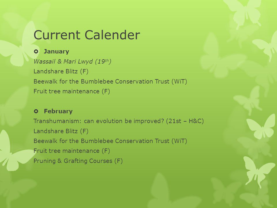 Current Calender  March Deep ecology: a radical environmental perspective (21 st – H&C) Climate Week (4 th – 10 th March) Beewalk for the Bumblebee Conservation Trust (WiT) Wildlife walk (WiT) Landshare Blitz (F)  April Health and biodiversity (18 th – H&C) Monmouthshire Open Eco Doors (20 th /21 st or 27 th /28 th ) (E) Beewalk for the Bumblebee Conservation Trust (WiT) Possible visit to Beaufort Quarry site (WiT) Landshare Blitz (F)