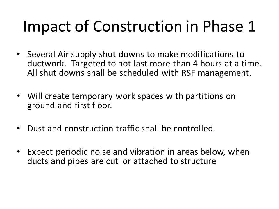 Impact of Construction in Phase 1 Several Air supply shut downs to make modifications to ductwork.