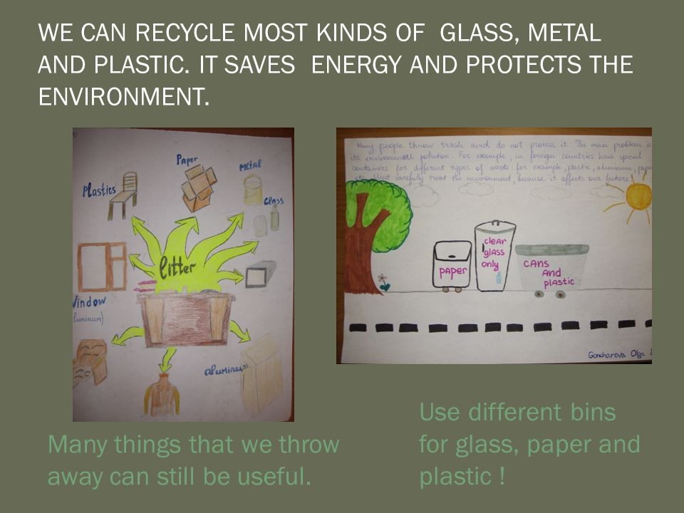 WE CAN RECYCLE MOST KINDS OF GLASS, METAL AND PLASTIC.