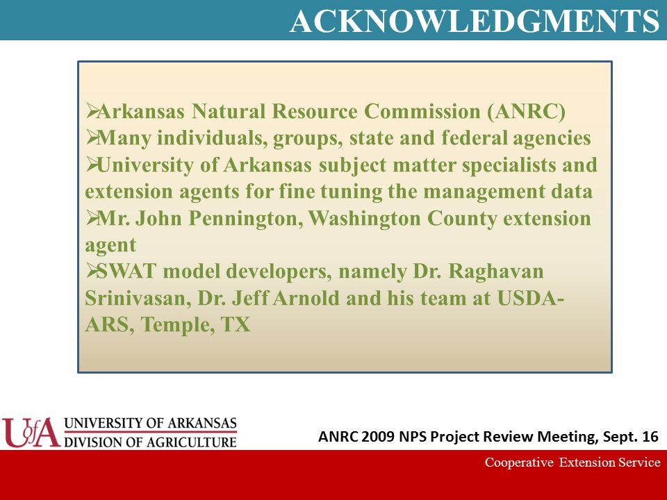 ACKNOWLEDGMENTS Cooperative Extension Service  Arkansas Natural Resource Commission (ANRC)  Many individuals, groups, state and federal agencies  U