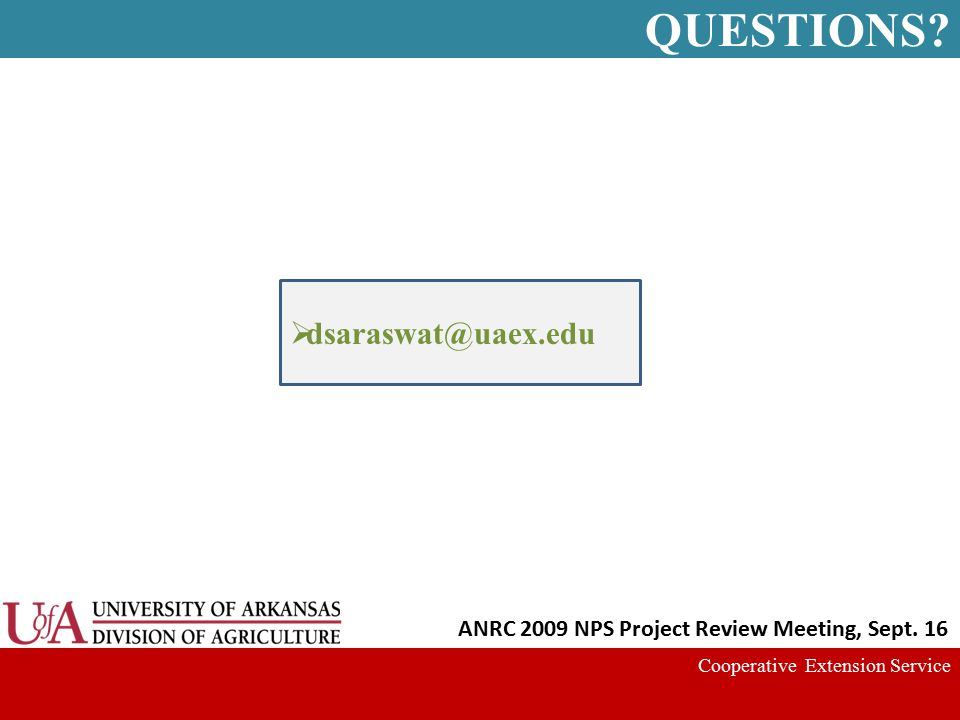 QUESTIONS? Cooperative Extension Service  dsaraswat@uaex.edu ANRC 2009 NPS Project Review Meeting, Sept. 16