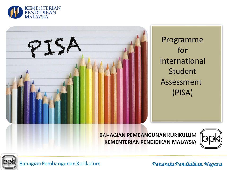 Programme for International Student Assessment (PISA) 2015 Bahagian Pembangunan Kurikulum Peneraju Pendidikan Negara BAHAGIAN PEMBANGUNAN KURIKULUM KE