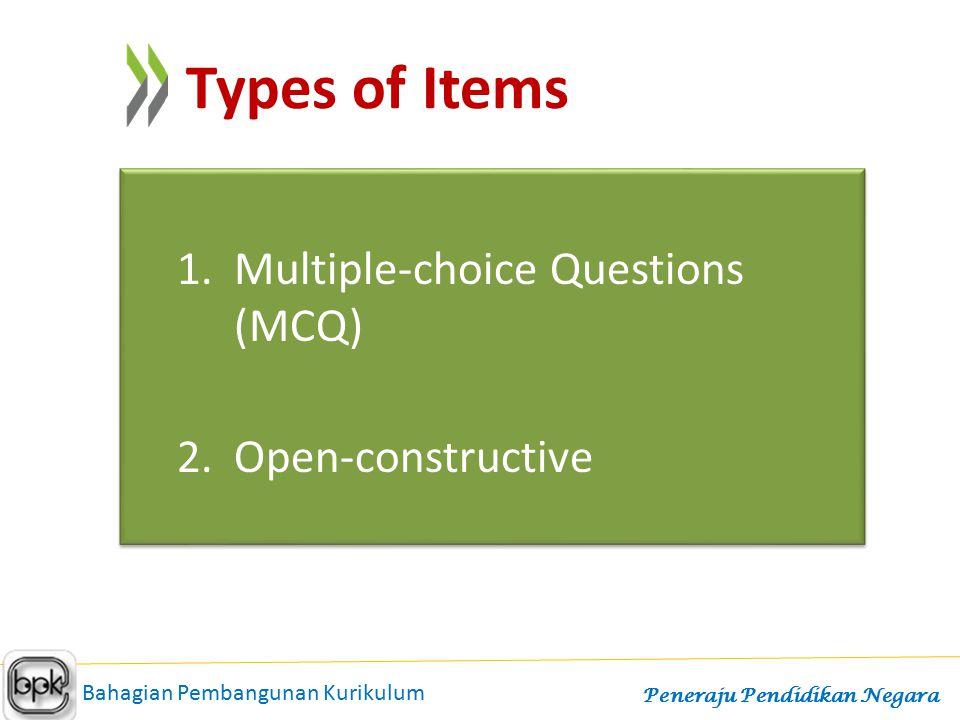 1.Multiple-choice Questions (MCQ) 2.Open-constructive 1.Multiple-choice Questions (MCQ) 2.Open-constructive Types of Items Bahagian Pembangunan Kuriku