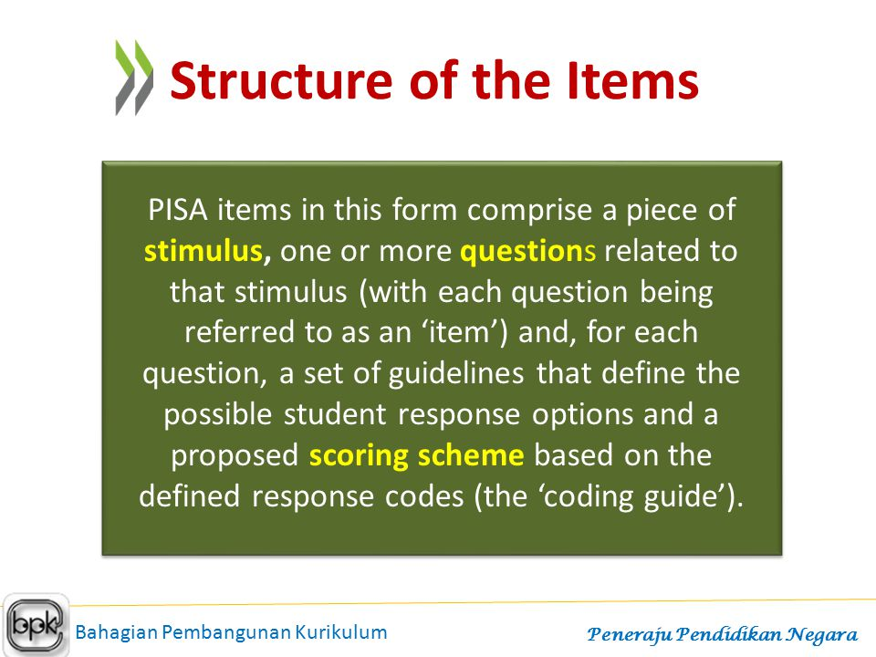 PISA items in this form comprise a piece of stimulus, one or more questions related to that stimulus (with each question being referred to as an 'item