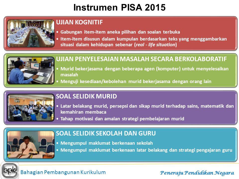 Bahagian Pembangunan Kurikulum Peneraju Pendidikan Negara Instrumen PISA 2015 UJIAN KOGNITIF Gabungan item-item aneka pilihan dan soalan terbuka Item-