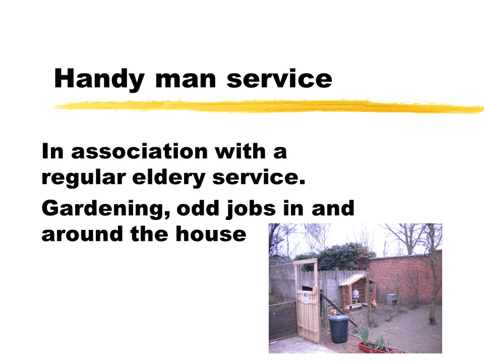 Handy man service In association with a regular eldery service.