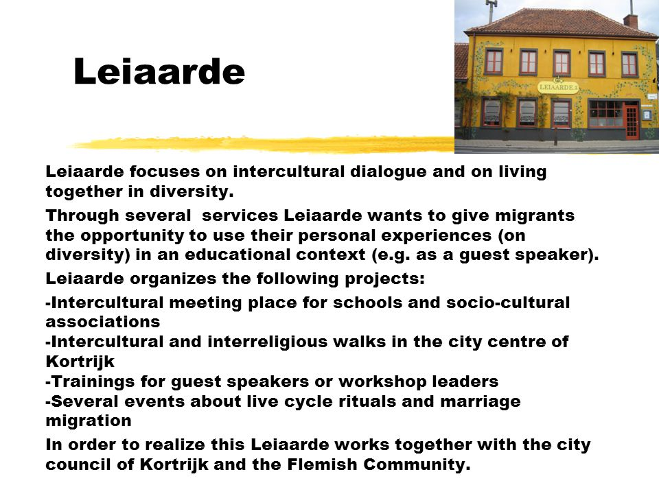 Leiaarde Leiaarde focuses on intercultural dialogue and on living together in diversity. Through several services Leiaarde wants to give migrants the