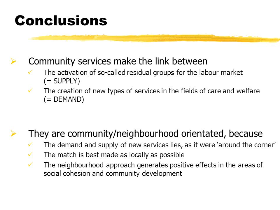 Conclusions  Community services make the link between The activation of so-called residual groups for the labour market (= SUPPLY) The creation of ne