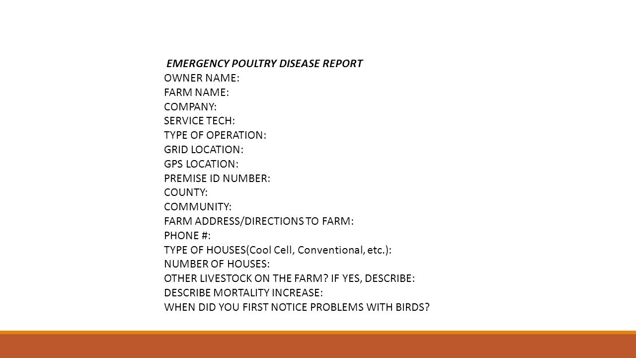 EMERGENCY POULTRY DISEASE REPORT OWNER NAME: FARM NAME: COMPANY: SERVICE TECH: TYPE OF OPERATION: GRID LOCATION: GPS LOCATION: PREMISE ID NUMBER: COUN