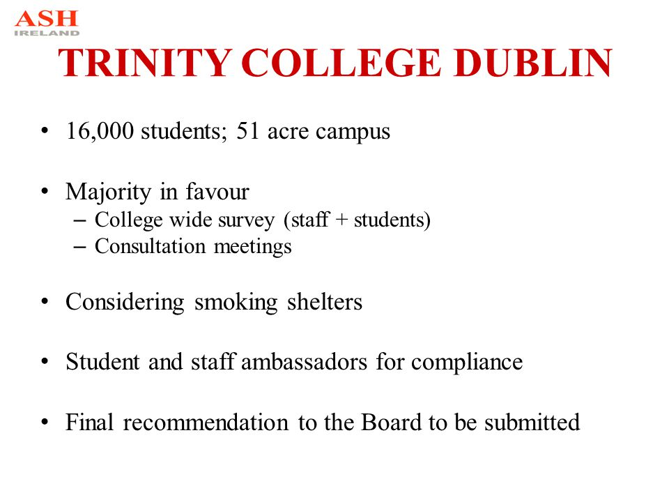 TRINITY COLLEGE DUBLIN 16,000 students; 51 acre campus Majority in favour – College wide survey (staff + students) – Consultation meetings Considering