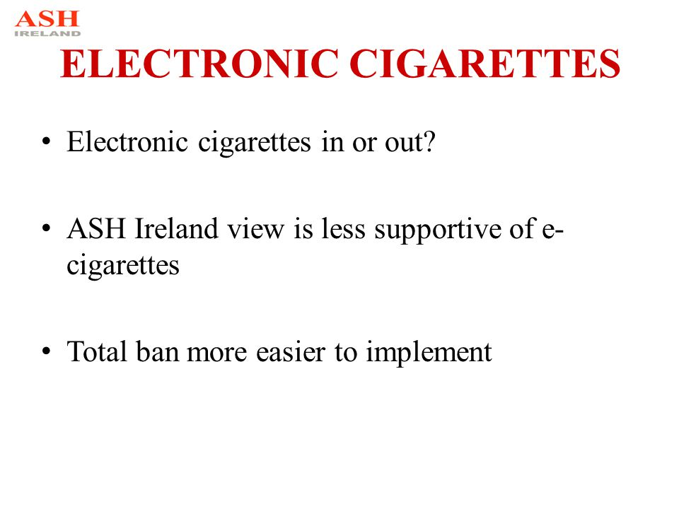 ELECTRONIC CIGARETTES Electronic cigarettes in or out.