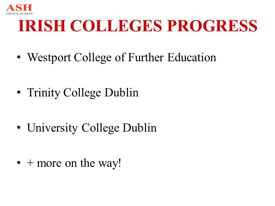 IRISH COLLEGES PROGRESS Westport College of Further Education Trinity College Dublin University College Dublin + more on the way!