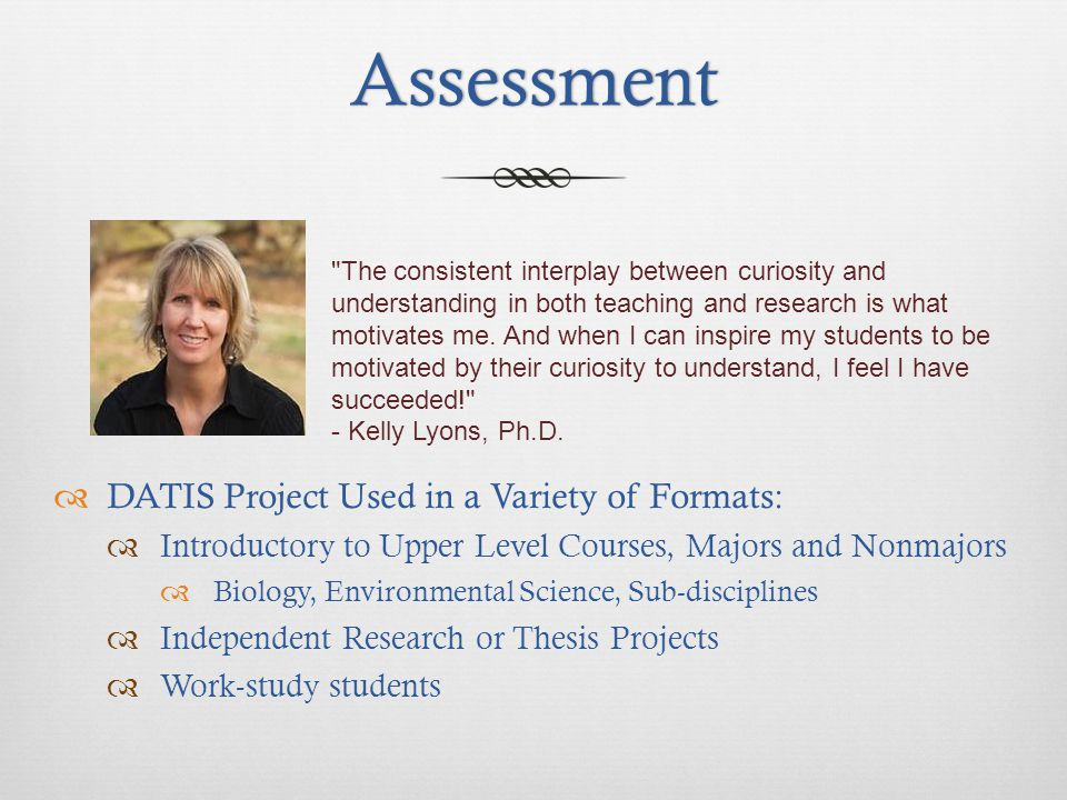 Assessment  DATIS Project Used in a Variety of Formats:  Introductory to Upper Level Courses, Majors and Nonmajors  Biology, Environmental Science,