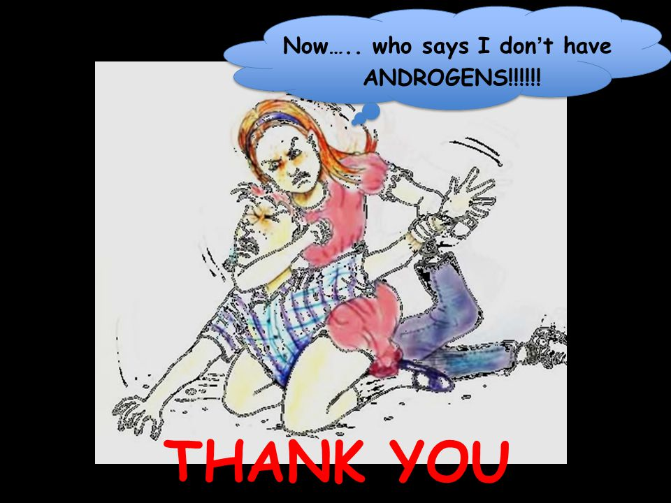 Now….. who says I don't have ANDROGENS!!!!!! THANK YOU