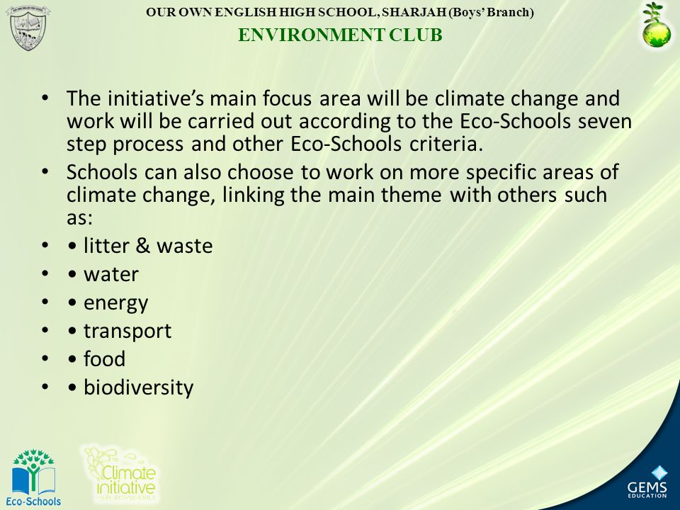 The initiative's main focus area will be climate change and work will be carried out according to the Eco-Schools seven step process and other Eco-Schools criteria.