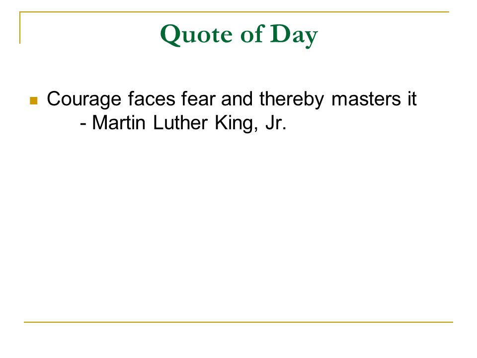 Quote of Day Courage faces fear and thereby masters it - Martin Luther King, Jr.