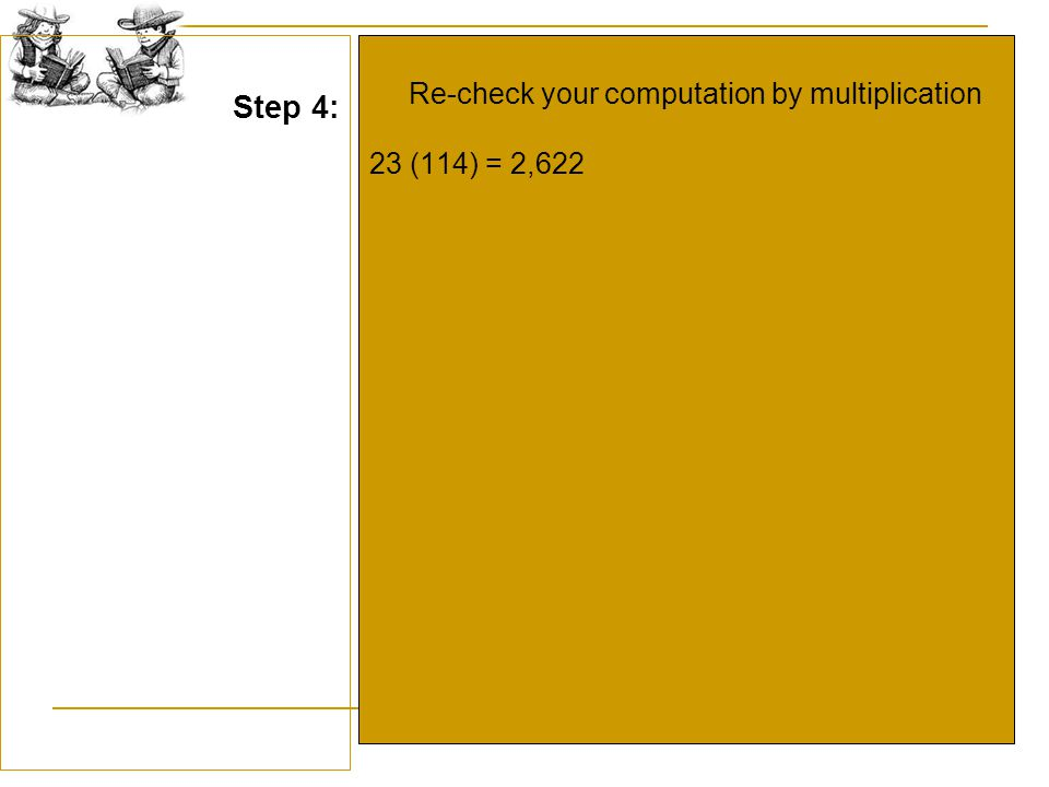  Re-check your computation by multiplication 23 (114) = 2,622 Step 4: