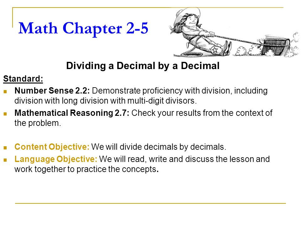 Math Chapter 2-5 Dividing a Decimal by a Decimal Standard: Number Sense 2.2: Demonstrate proficiency with division, including division with long division with multi-digit divisors.