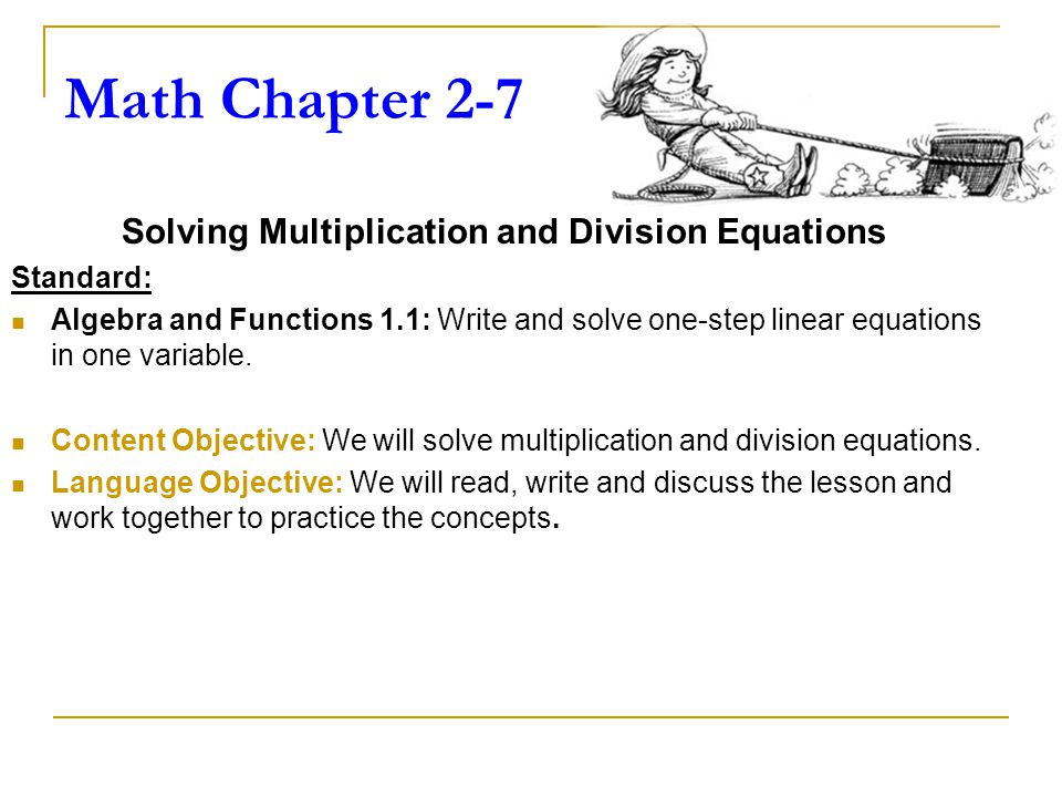 Math Chapter 2-7 Solving Multiplication and Division Equations Standard: Algebra and Functions 1.1: Write and solve one-step linear equations in one variable.
