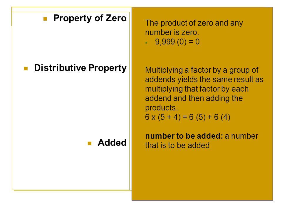 Property of Zero Distributive Property Added The product of zero and any number is zero.