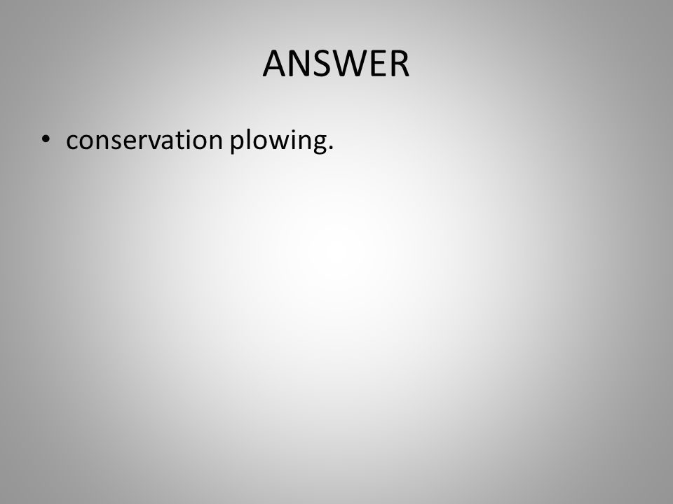ANSWER conservation plowing.