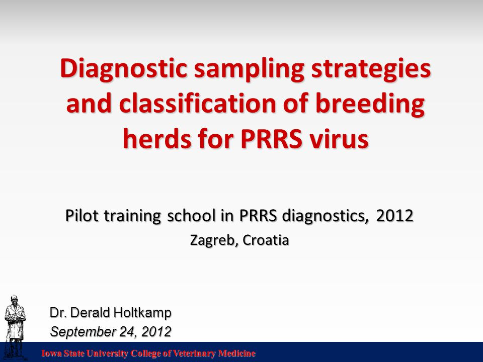 Iowa State University College of Veterinary Medicine Diagnostic sampling strategies and classification of breeding herds for PRRS virus Pilot training