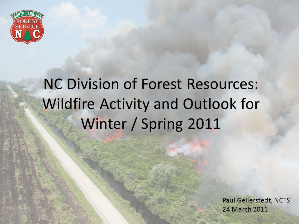 NC Division of Forest Resources: Wildfire Activity and Outlook for Winter / Spring 2011 Paul Gellerstedt, NCFS 24 March 2011
