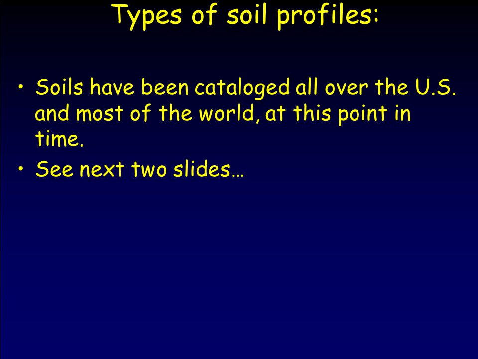 Types of soil profiles: Soils have been cataloged all over the U.S.