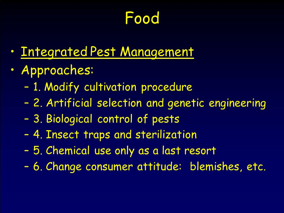 Food Integrated Pest Management Approaches: –1. Modify cultivation procedure –2.