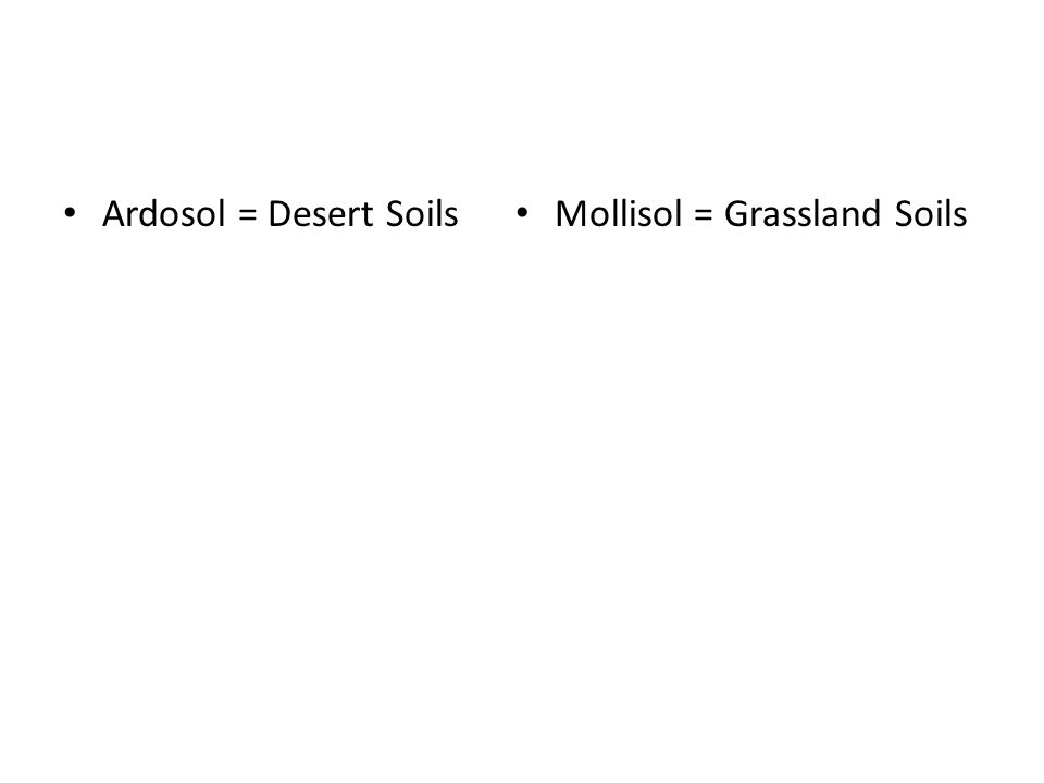 Ardosol = Desert Soils Mollisol = Grassland Soils