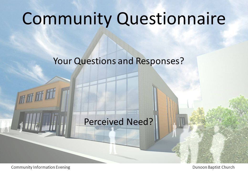 Community Information EveningDunoon Baptist Church Community Questionnaire Your Questions and Responses.