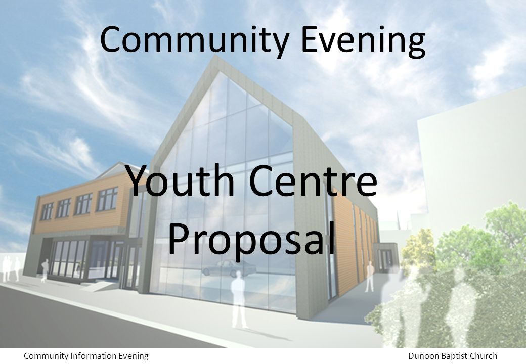 Community Information EveningDunoon Baptist Church Community Evening Youth Centre Proposal
