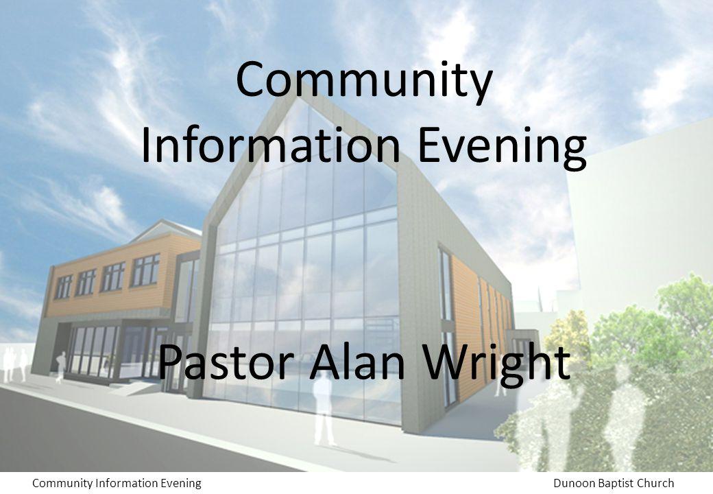 Community Information EveningDunoon Baptist Church Community Information Evening Pastor Alan Wright