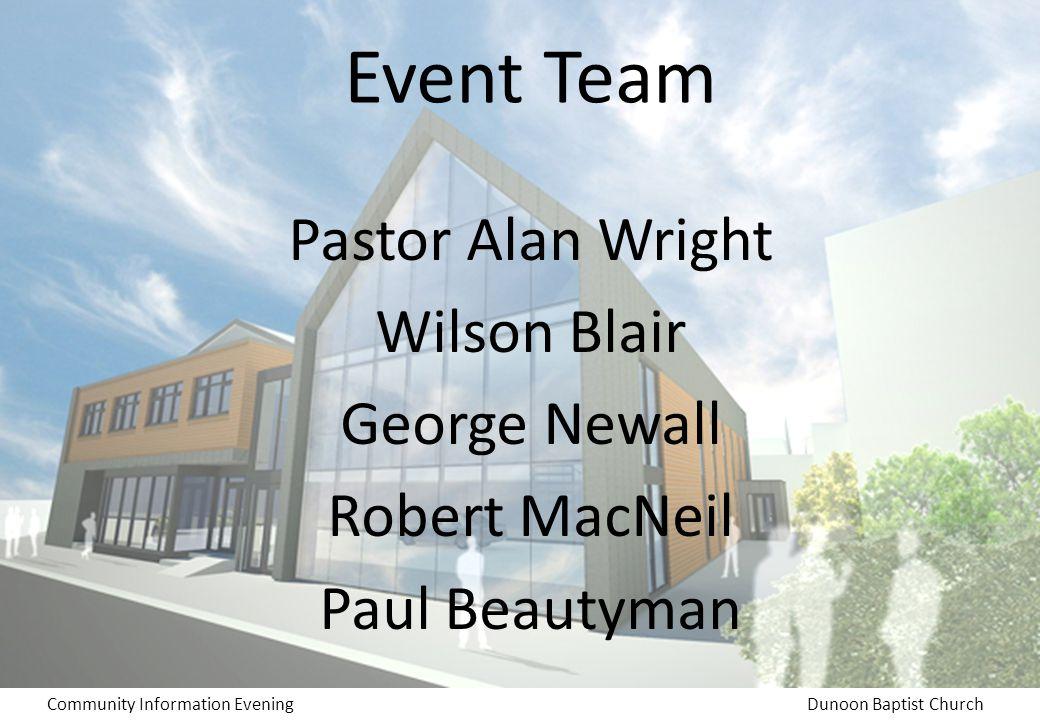 Community Information EveningDunoon Baptist Church Event Team Pastor Alan Wright Wilson Blair George Newall Robert MacNeil Paul Beautyman