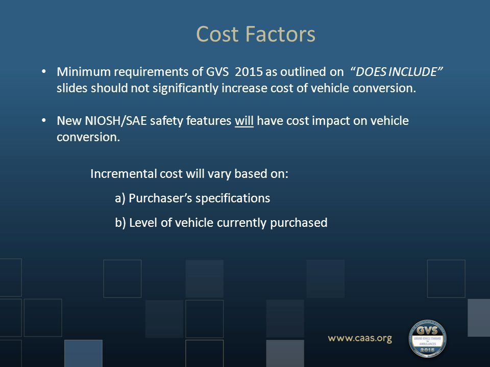 Cost Factors Minimum requirements of GVS 2015 as outlined on DOES INCLUDE slides should not significantly increase cost of vehicle conversion.