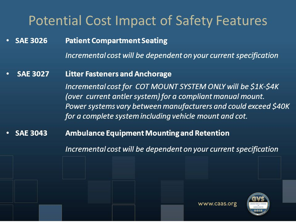 Potential Cost Impact of Safety Features SAE 3026Patient Compartment Seating Incremental cost will be dependent on your current specification SAE 3027Litter Fasteners and Anchorage Incremental cost for COT MOUNT SYSTEM ONLY will be $1K-$4K (over current antler system) for a compliant manual mount.