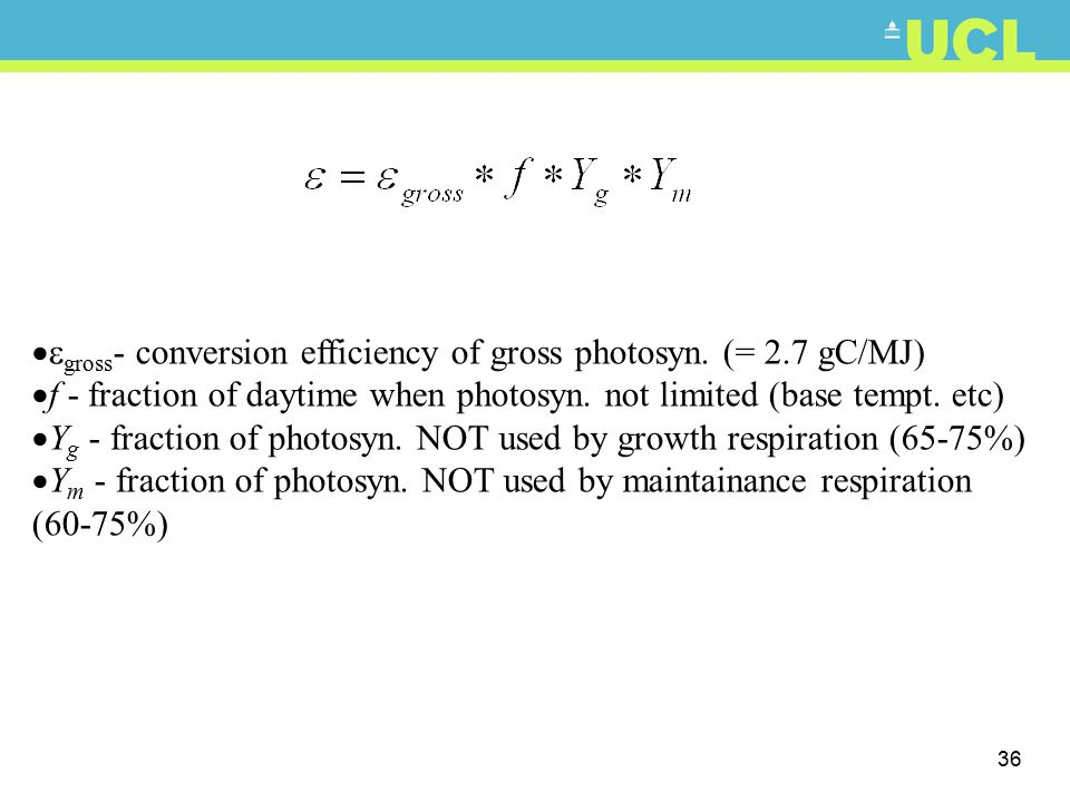 36  gross - conversion efficiency of gross photosyn. (= 2.7 gC/MJ)  f - fraction of daytime when photosyn. not limited (base tempt. etc)  Y g - fr
