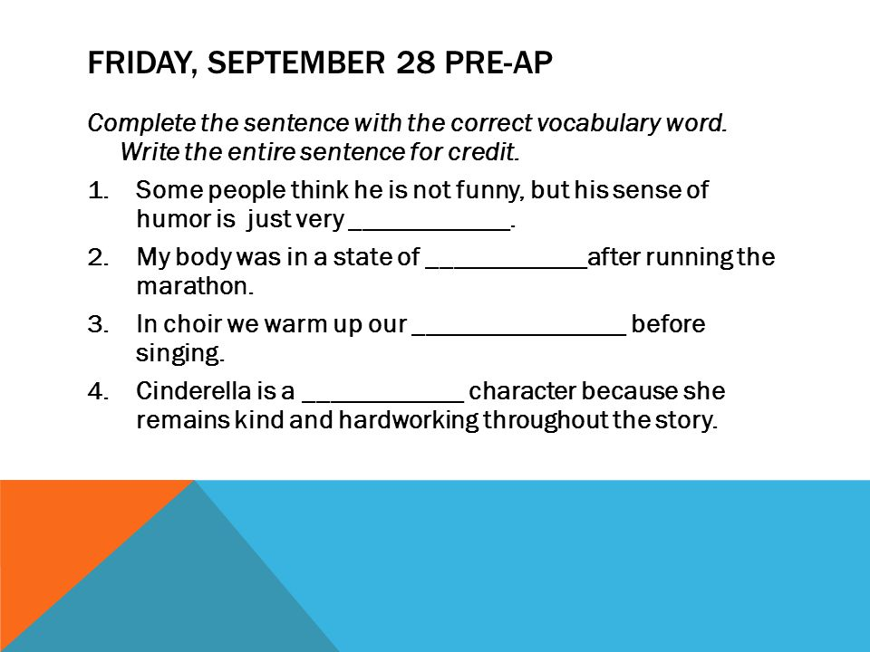 FRIDAY, SEPTEMBER 28 PRE-AP Complete the sentence with the correct vocabulary word.
