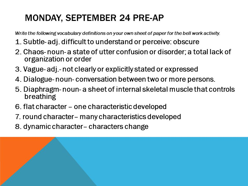 MONDAY, SEPTEMBER 24 PRE-AP Write the following vocabulary definitions on your own sheet of paper for the bell work activity.