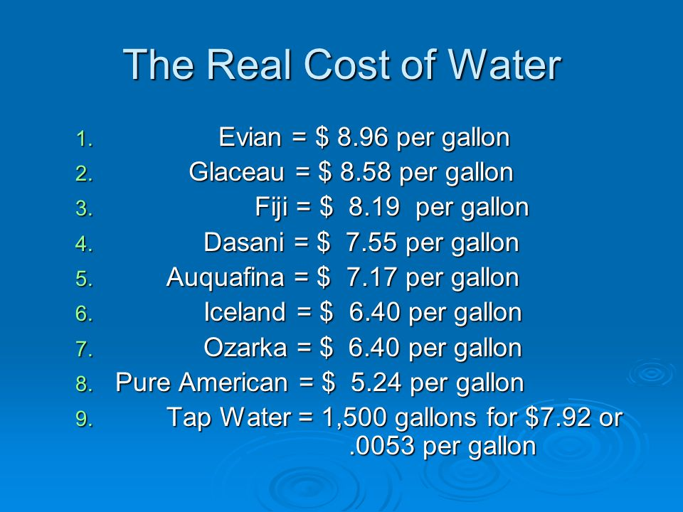 The Real Cost of Water 1. Evian = $ 8.96 per gallon 2.