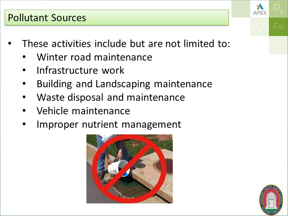 Pollutant Sources These activities include but are not limited to: Winter road maintenance Infrastructure work Building and Landscaping maintenance Waste disposal and maintenance Vehicle maintenance Improper nutrient management
