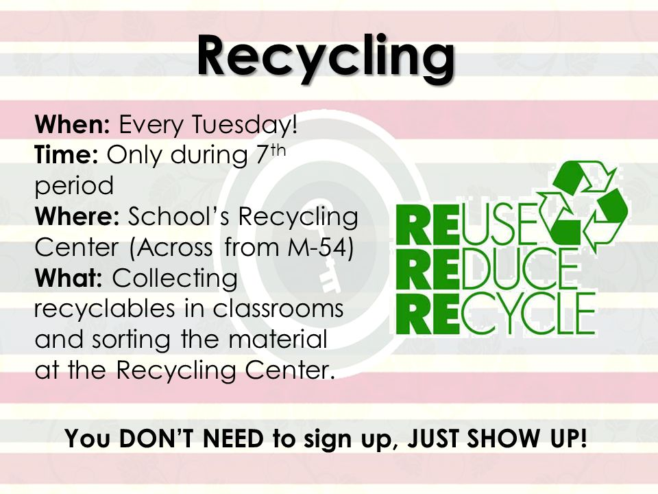 Recycling You DON'T NEED to sign up, JUST SHOW UP.