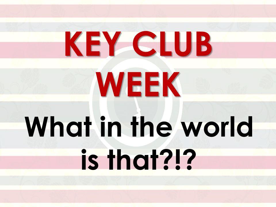 KEY CLUB WEEK Are you ready?!?