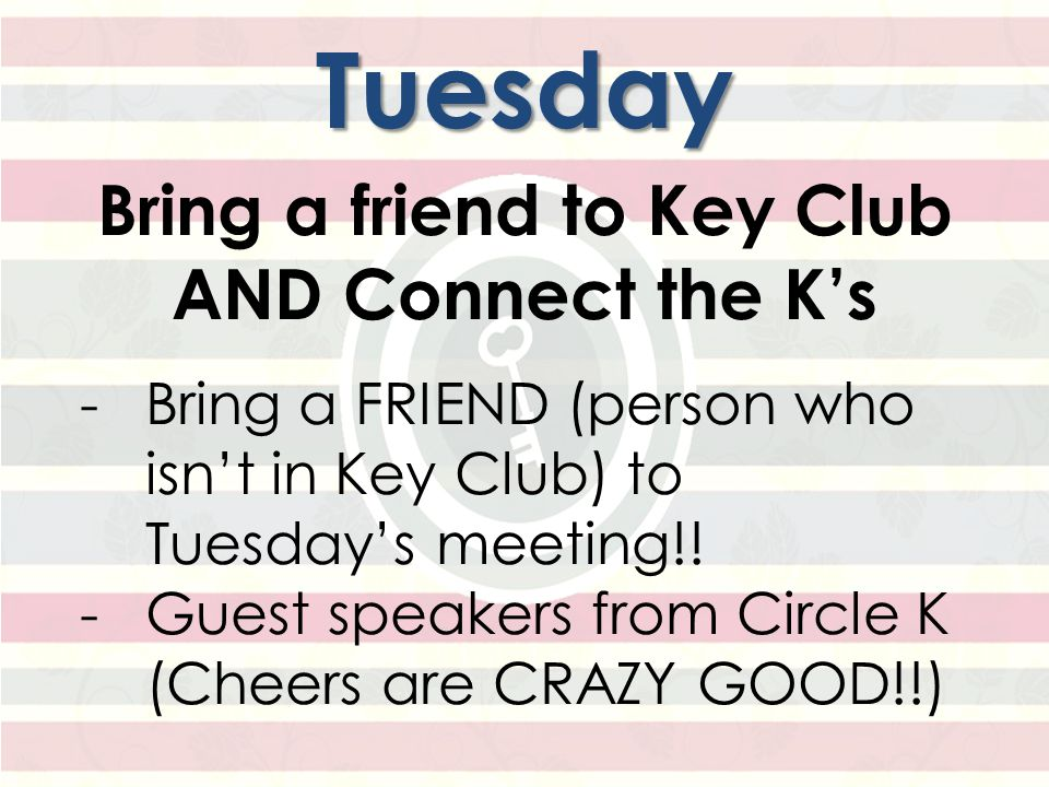 Wednesday Kudos to Key Players -Personally thank all the Key Club supporters you know—teachers, advisors and other Key players.